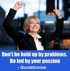 """""""Don't be held up by problems. Be led by your passion."""" is an original short life quote by Quotationize."""