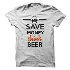 Save money drink beer - #jean skirt #army t shirts. PURCHASE NOW => https://www.sunfrog.com/Funny/Save-money-drink-beer.html?60505
