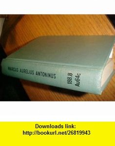 The Communings with Himself of Marcus Aurelius Antoninus, Emperor of Rome, Together with His Speeches and Sayings (Loeb Classical Library, No. 58) Marcus Aurelius, C. R. Haines ,   ,  , ASIN: B001J9K3U8 , tutorials , pdf , ebook , torrent , downloads , rapidshare , filesonic , hotfile , megaupload , fileserve