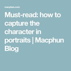 Must-read: how to capture the character in portraits | Macphun Blog