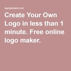 Create Your Own Logo in less than 1 minute. Free online logo maker.