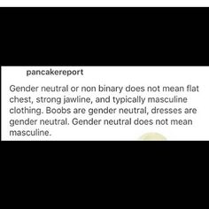 """One of the greatest examples of how misogynistic society is that """"gender neutral"""" usually defaults to looking masculine with only vague female features.It is proof of how feminity is seen as weak,as lesser.Gender neutral does not mean masculine."""