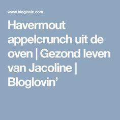 Havermout appelcrunch uit de oven   Gezond leven van Jacoline   Bloglovin'