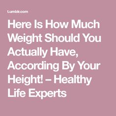Here Is How Much Weight Should You Actually Have, According By Your Height! – Healthy Life Experts