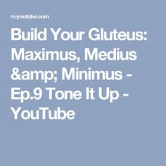 Build Your Gluteus: Maximus, Medius & Minimus - Ep.9 Tone It Up - YouTube