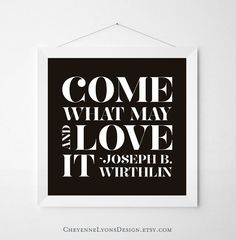 """""""Come What May And Love It"""" typographic print. Joseph B. Wirthlin. LDS General Conference by CheyenneLyonsDesign. 45 color varieties available! LDS quote, LDS art, Christian print"""