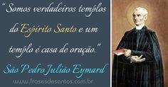 """""""Somos verdadeiros templos do Espírito Santo e um templo é casa de oração."""" São Pedro Julião Eymard #SãoPedroEymard #templo #EspíritoSanto"""