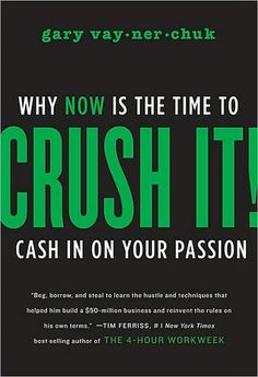 Crush It - Why now is the time to cash in on your passion...one of my fave books.