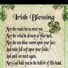 Irish Blessing to all my dear friends. I've always loved with prayer.