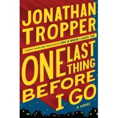 One Last Thing Before I Go by Johnathan Tropper