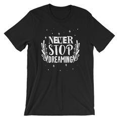 Never Stop Dreaming Short-Sleeve Unisex T-Shirt