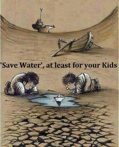 Save Water Save life at least for your Kids. Save Water Poster Drawing, Poster On Save Water, Wallpaper Sky, Save Water Save Life, Pictures With Deep Meaning, Environment Painting, Save Environment Posters, Satirical Illustrations, Meaningful Pictures