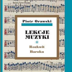 Piotr Orawski, Lekcje muzyki. Rozkwit Baroku