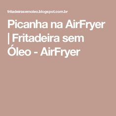 Picanha na AirFryer | Fritadeira sem Óleo - AirFryer