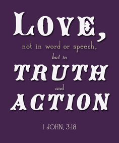 Love, not in work or speech, but in truth and action. 1 John 3:18 #cdff #love #truth #christianquotes