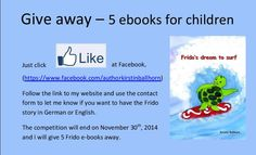 Give away: 5 of my Frido e-books to give away!   How does it work? Just look at the flyer. And please recommend my facebook page to your friends!   Will end 30th November 2014 November, Does It Work, Flyer, My Children, Childrens Books, Ebooks, Let It Be, Writing, 30th