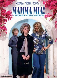 "From the Bionic Woman episode ""Jaime's Mother"" / Mamma Mia Parody"
