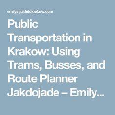 Public Transportation in Krakow: Using Trams, Busses, and Route Planner Jakdojade – Emily's Guide to Krakow
