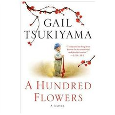 A Hundred Flowers Tsukiyama, Gail Tsukiyama  Makes you realize how lucky we are being able to think what we want. Also shows you how you're never too old to change your ways.