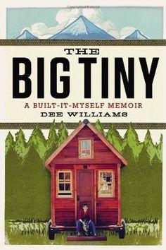 The Big Tiny: A Built-It-Myself Memoir by Dee Williams