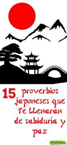 15 proverbios japoneses que te llenarán de sabiduría y paz #saludable #salud #proverbios #dichos #refranes #enseñanza #mensaje #paz #sabiduria #maestros #japon #japones #japoneses #solnaciente #felicidad #paciencia #vida #muerte #trabajo #culturajaponesa #civilizacion