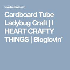 Cardboard Tube Ladybug Craft | I HEART CRAFTY THINGS | Bloglovin'
