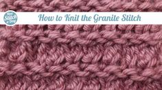 How to Knit the Granite Stitch. This site shows lots of special stitches. Will definitely try to incorporate some of these into scarves, blankets, pillows!