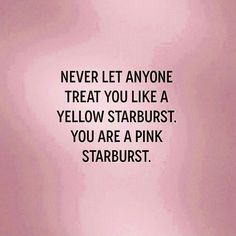 Everyone is a pink starburst. Never let anyone think your not. Funny Inspirational Quotes, Cute Quotes, Great Quotes, Quotes To Live By, Motivational Quotes, Funny Quotes, Funny Senior Quotes, Cheeky Quotes, Funny Positive Quotes