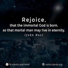 #rejoice #immortal #God #born #live #eternity #John_Hus #christmas #Natal God, Live, Christmas, Yule, Dios, Navidad, Xmas, Christmas Music, Natal