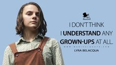 Lyra Belacqua: I don't think I understand any grown-ups at all. Lyra Belacqua, His Dark Materials, Tv Show Quotes, Book Fandoms, Cage, Love Story, Growing Up, My Books, Northern Lights