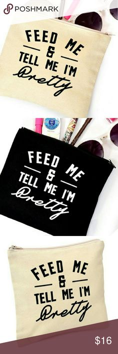 Sale << Feed Me and Tell Me I'm Pretty Makeup Bag The 2 ways to my heart ????  This little canvas bag is the perfect match for your purse! Each bag is canvas with a cute little print! Use it as a cosmetic bag, clutch, trinket purse, beach bag, anything!  Available in Black or Natural Boutique  Bags Cosmetic Bags & Cases