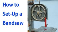 How to Setup a Bandsaw: Beginners #4 - Woodworkweb
