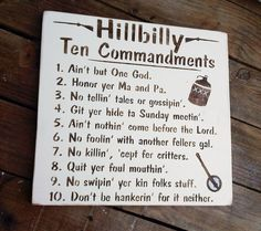 "Southern South, funny sign ""Hillbilly Ten Commandments"" - Redneck, Man Cave from AndTheSignSays on Etsy. Saved to Pictures/signs. Redneck Humor, Redneck Gifts, Redneck Quotes, Redneck Crazy, Southern Sayings, Country Sayings, Sign Sayings, Southern Women, Southern Belle"