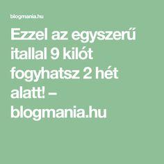 Ezzel az egyszerű itallal 9 kilót fogyhatsz 2 hét alatt! – blogmania.hu