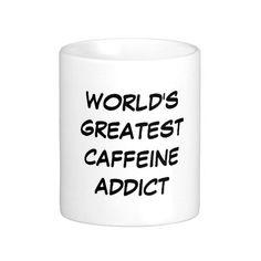 """""""World's Greatest Caffeine Addict"""" Mug"""