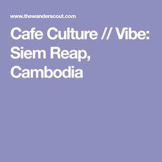 Cafe Culture // Vibe: Siem Reap, Cambodia