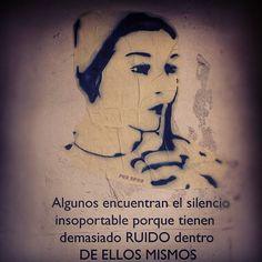 73- Algunos encuentran el silencio insoportable, porque tienen demasiado ruido dentro de ellos mismos