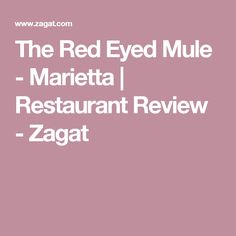 The Red Eyed Mule - Marietta | Restaurant Review - Zagat