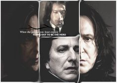 Severus Snape; when the person you least expected, turns out to be the hero ♥