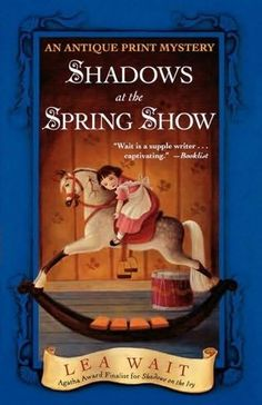 Shadows At the Spring Show (2005) (The fourth book in the Antique Print Mysteries series) A novel by Lea Wait