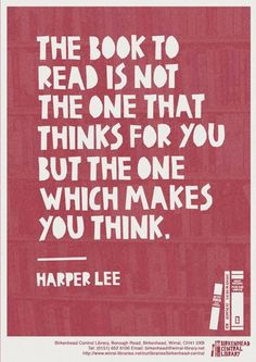 "Harper Lee: ""The book to read is not the one that thinks for you, but the one which makes you think."""