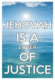 "Psalms 33:5 -- Jehovah is a ""lover of righteousness and Justice."" ...and one day He will Right all the wrongs in this world!"
