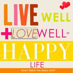 Live well + Love well = Happy Life. #Quote