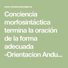 Conciencia morfosintáctica termina la oración de la forma adecuada -Orientacion Andujar