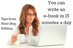 You can write an e-book in 15 minutes a day. Tips from Next Step Editing