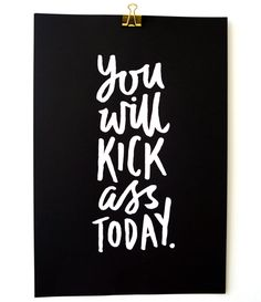 """You Will Kick Ass Today"" -love this wall art by The Haute Mess https://cznd.co/collections/the-haute-mess/products/you-will-kick-ass-today-wall-art-by-the-haute-mess #office #quotes #inspiration"