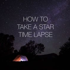 how to take a star time lapse nifty photography astrology camping nature Photography Cheat Sheets, Camping Photography, Night Photography, Creative Photography, Nature Photography, Milky Way Photography, Photography Equipment, Photography Challenge, Photography Lessons