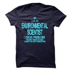 I am an Environmental Scientist - If you are an Environmental Scientist. This Shirt is a MUST HAVE (Scientist Tshirts)
