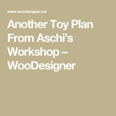 Another Toy Plan From Aschi's Workshop – WooDesigner