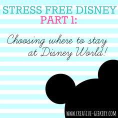 Stress Free Disney Part 1: Choosing Where to Stay at Disney World - creative geekery